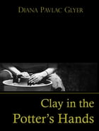 Clay in the Potter's Hands by Diana Pavlac Glyer