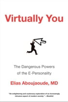 Virtually You: The Dangerous Powers of the E-Personality
