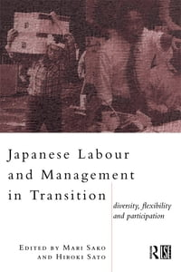 Japanese Labour and Management in Transition: Diversity, Flexibility and Participation