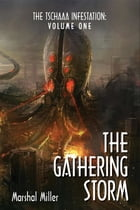 The Tschaaa Infestation: The Gathering Storm (Volume One) by Marshal Miller