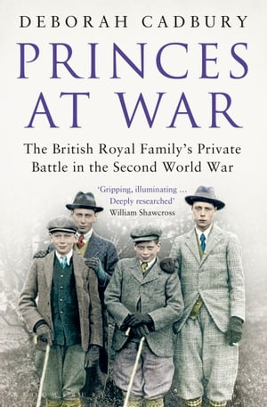 Princes at War The British Royal Family's Private Battle in the Second World War