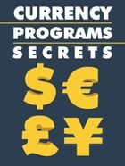 Currency Programs Secrets by Anonymous