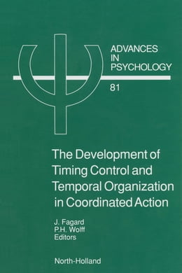Book The Development of Timing Control and Temporal Organization in Coordinated Action: Invariant… by Fagard, J.