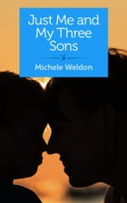 Just Me and My Three Sons by Michele Weldon