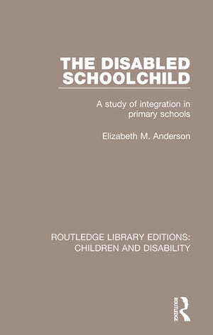 The Disabled Schoolchild A Study of Integration in Primary Schools