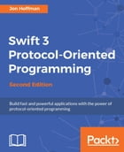 Swift 3 Protocol-Oriented Programming - Second Edition by Jon Hoffman