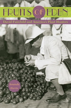 Fruits of Eden David Fairchild and America's Plant Hunters