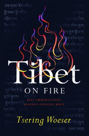 Tibet on Fire Self-Immolations Against Chinese Rule