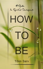 How to be: A Guide to Spiritual Development by Tõnn Sarv