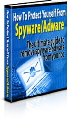 How to Protect Yourself From Spyware/Adware by Anonymous