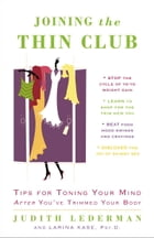 Joining the Thin Club: Tips for Toning Your Mind after You've Trimmed Your Body by Judith Lederman