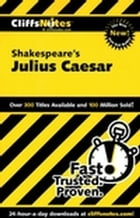 CliffsNotes on Shakespeare's Julius Caesar by James E Vickers