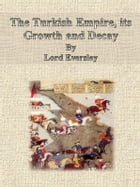 The Turkish Empire, its Growth and Decay by Lord Eversley