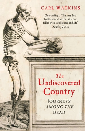 The Undiscovered Country Journeys Among the Dead