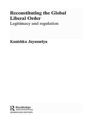 Reconstituting the Global Liberal Order Legitimacy, Regulation and Security