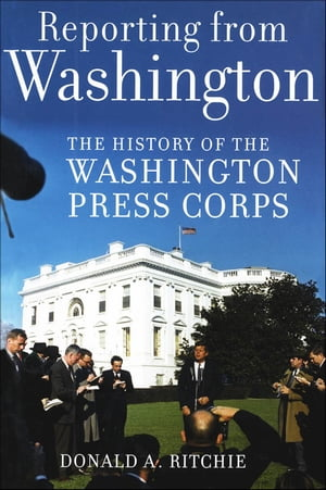 Reporting from Washington The History of the Washington Press Corps