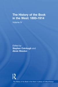 The History of the Book in the West: 1800–1914: Volume IV