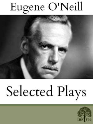 Eugene O'Neill Selected Plays by Eugene O'Neill