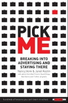 Pick Me: Breaking Into Advertising and Staying There by Nancy Vonk