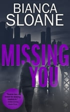 Missing You: A Companion Novella to Every Breath You Take (Every Breath You Take #2) by Bianca Sloane