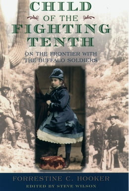 Book Child of the Fighting Tenth: On the Frontier with the Buffalo Soldiers by Steve Wilson