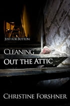 Just for Button: Cleaning Out the Attic by Christine Forshner
