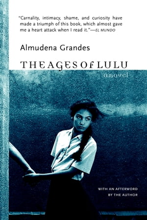 The Ages of Lulu: A Novel by Almudena Grandes