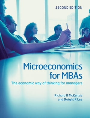 Microeconomics for MBAs The Economic Way of Thinking for Managers