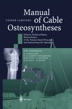 Manual of Cable Osteosyntheses: History, Technical Basis, Biomechanics of the Tension Band Principle, and Instructions for Operation by A.J. Weiland