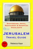 Jerusalem, Israel Travel Guide - Sightseeing, Hotel, Restaurant & Shopping Highlights (Illustrated) by Rebecca Kaye
