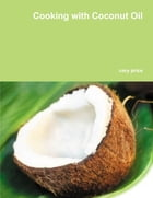 Cooking With Coconut Oil by Cary Price