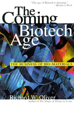 Book The Coming Biotech Age: The Business of Bio-Materials by Oliver, Richard