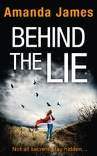 Behind the Lie: A gripping new suspense thriller for 2017 by Amanda James