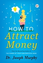 How to Attract Money by Joseph Murphy by Joseph Murphy