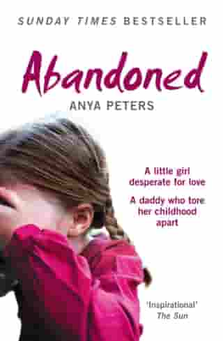 Abandoned: The true story of a little girl who didn't belong by Anya Peters