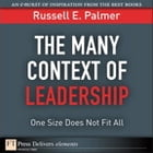 The Many Context of Leadership: One Size Does Not Fit All by Russell E. Palmer