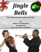 Jingle Bells Pure sheet music for piano and oboe by James Lord Pierpont arranged by Lars Christian Lundholm by Pure Sheet music