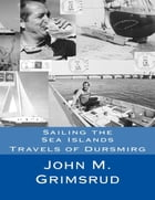 Sailing the Sea Islands: Travels of Dursmirg by John M. Grimsrud