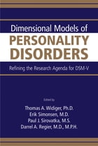 Dimensional Models of Personality Disorders: Refining the Research Agenda for DSM-V