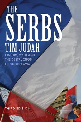 Book The Serbs: History, Myth and the Destruction of Yugoslavia by Mr. Tim Judah