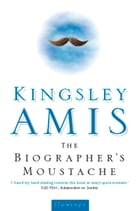 The Biographer's Moustache by Kingsley Amis