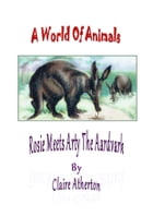 Rosie Meets Arty The Aardvark by claire atherton
