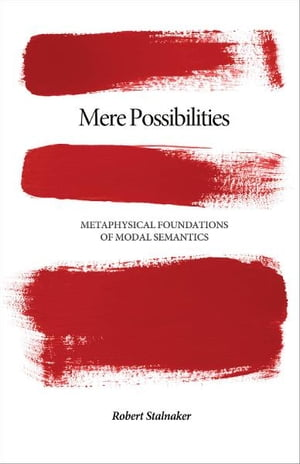 Mere Possibilities Metaphysical Foundations of Modal Semantics