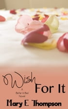 Wish For It by Mary E Thompson