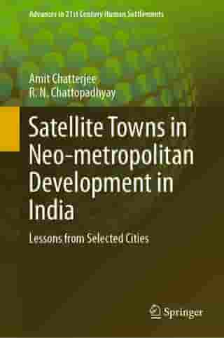 Satellite Towns in Neo-metropolitan Development in India: Lessons from Selected Cities by Amit Chatterjee