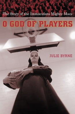 Book O God of Players: The Story of the Immaculata Mighty Macs by Julie Byrne