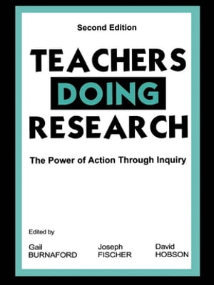 Teachers Doing Research The Power of Action Through Inquiry