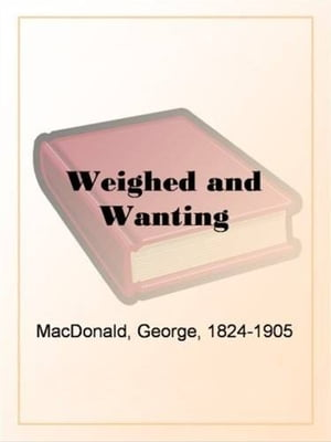 Weighed And Wanting by George MacDonald