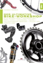Der ultimative Bike-Workshop: Alle Reparaturen, Kaufberatung, Profi-Tipps, Federgabel-Tuning, Fullsuspension-Wartung, Pflege und E by Thomas Rögner