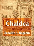 Chaldea: From the Earliest Times to the Rise of Assyria by Zénaïde A. Ragozin